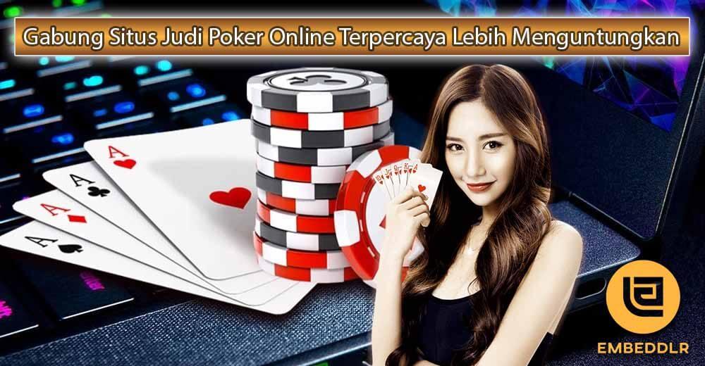Gabung Situs Judi Poker Online Terpercaya Lebih Menguntungkan